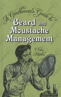 A Gentleman's Guide to Beard and Moustache Management By Martin, Chris