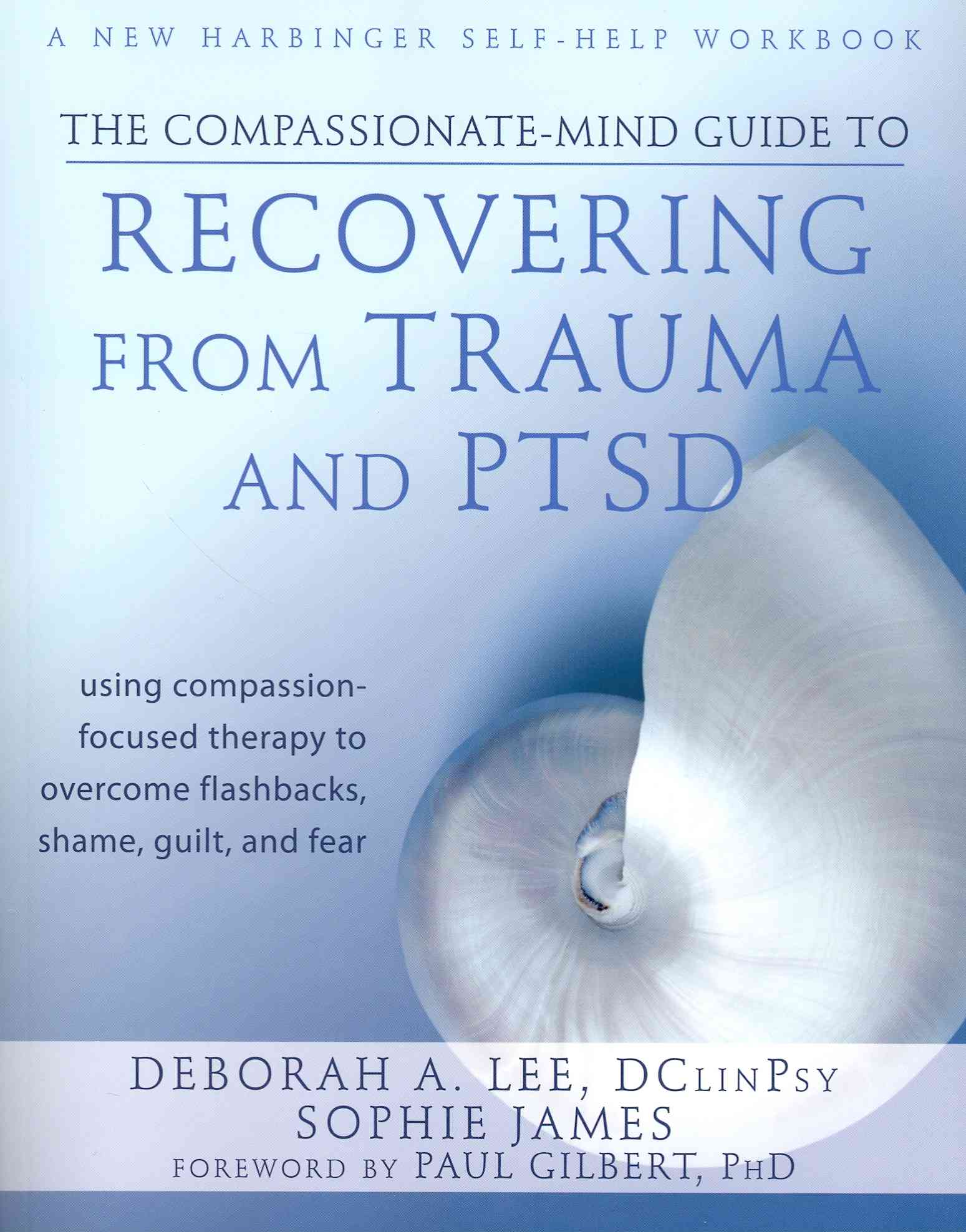 The Compassionate-Mind Guide to Recovering from Trauma and PTSD By Lee, Deborah/ James, Sophie